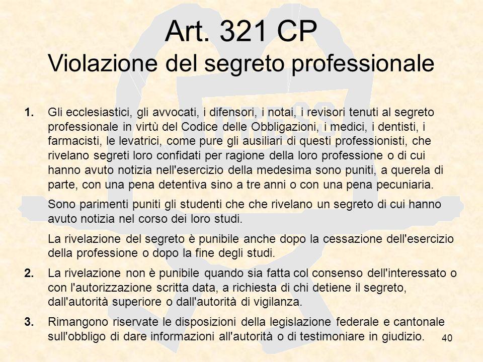 40 Art. 321 CP Violazione del segreto professionale 1. Gli ecclesiastici, gli avvocati, i difensori, i notai, i revisori tenuti al segreto professiona