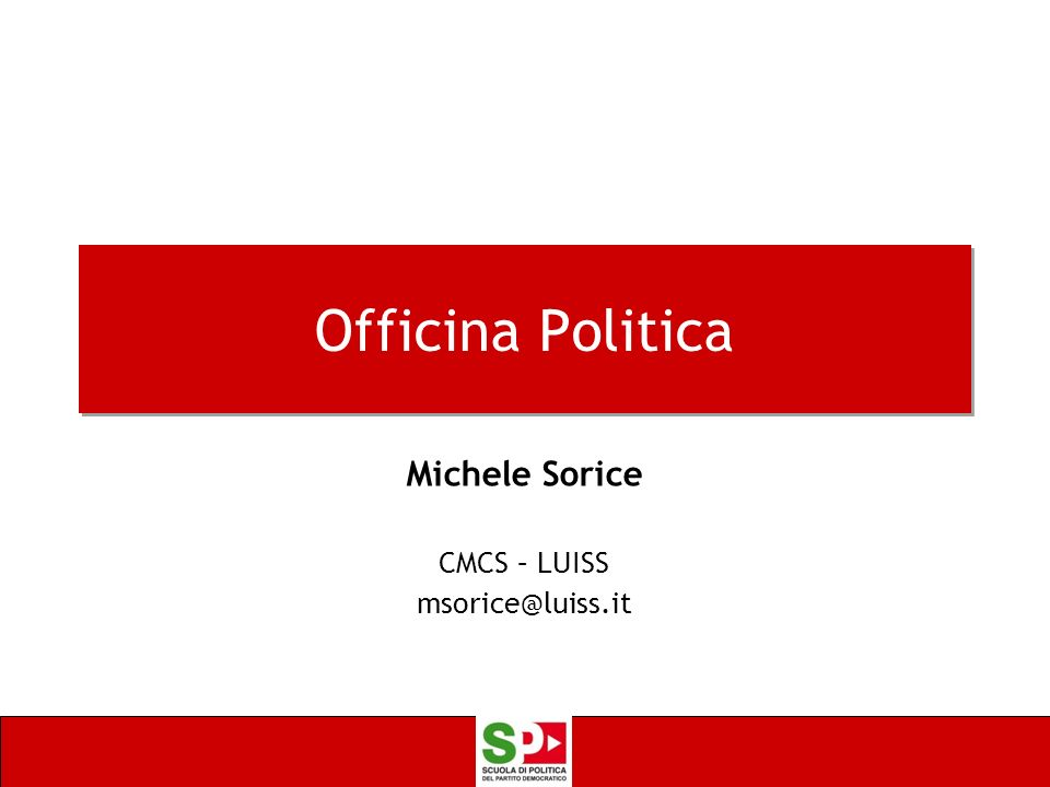 Officina Politica Michele Sorice CMCS – LUISS msorice@luiss.it