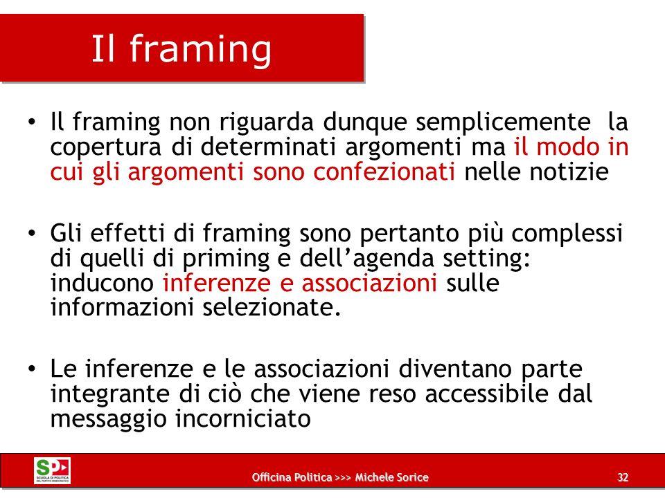 Officina Politica >>> Michele Sorice Il framing Il framing non riguarda dunque semplicemente la copertura di determinati argomenti ma il modo in cui g