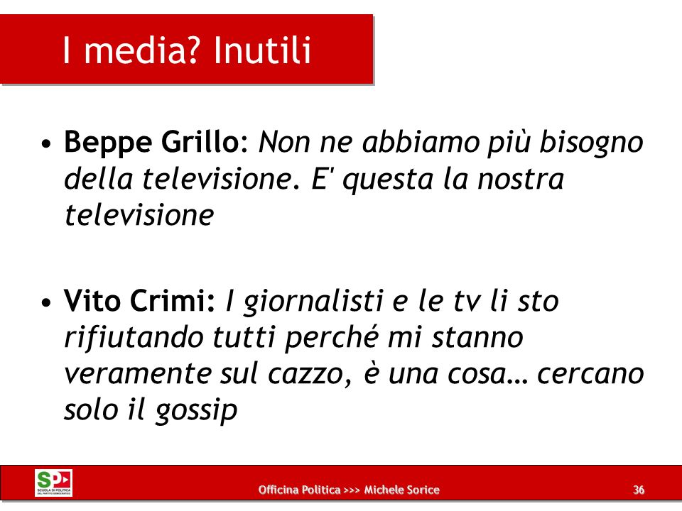 Officina Politica >>> Michele Sorice I media? Inutili Beppe Grillo: Non ne abbiamo più bisogno della televisione. E' questa la nostra televisione Vito