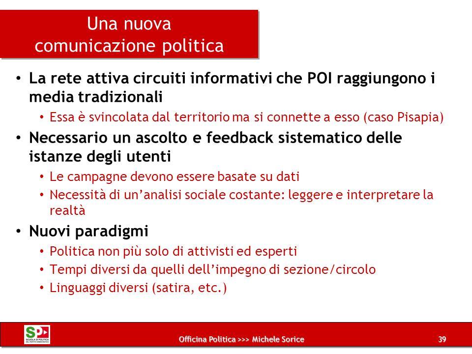 Officina Politica >>> Michele Sorice Una nuova comunicazione politica La rete attiva circuiti informativi che POI raggiungono i media tradizionali Ess
