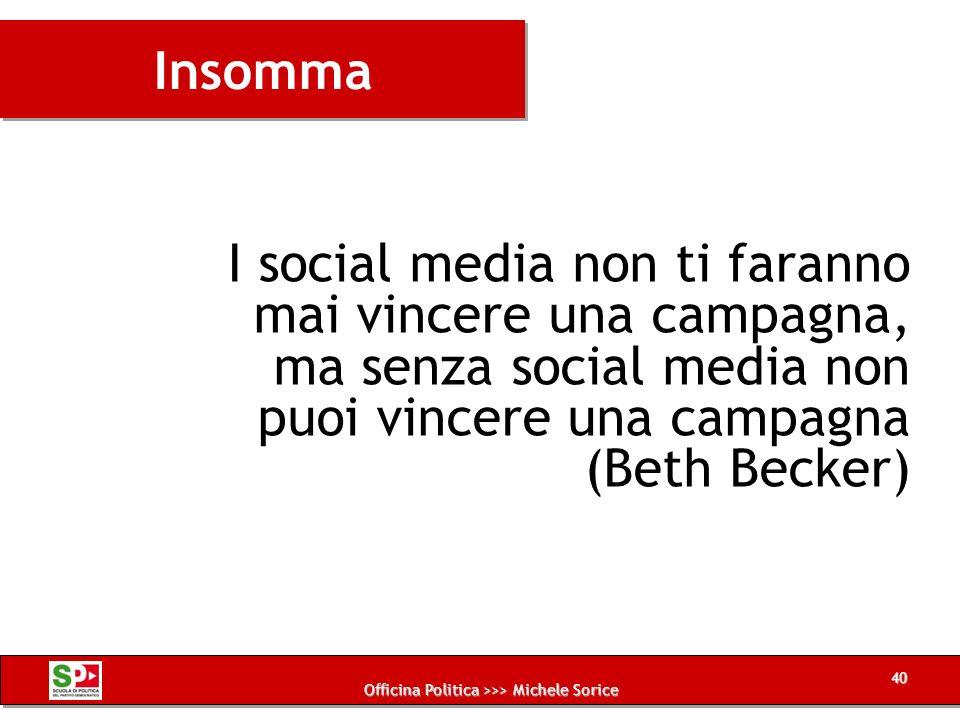 Officina Politica >>> Michele Sorice I social media non ti faranno mai vincere una campagna, ma senza social media non puoi vincere una campagna (Beth