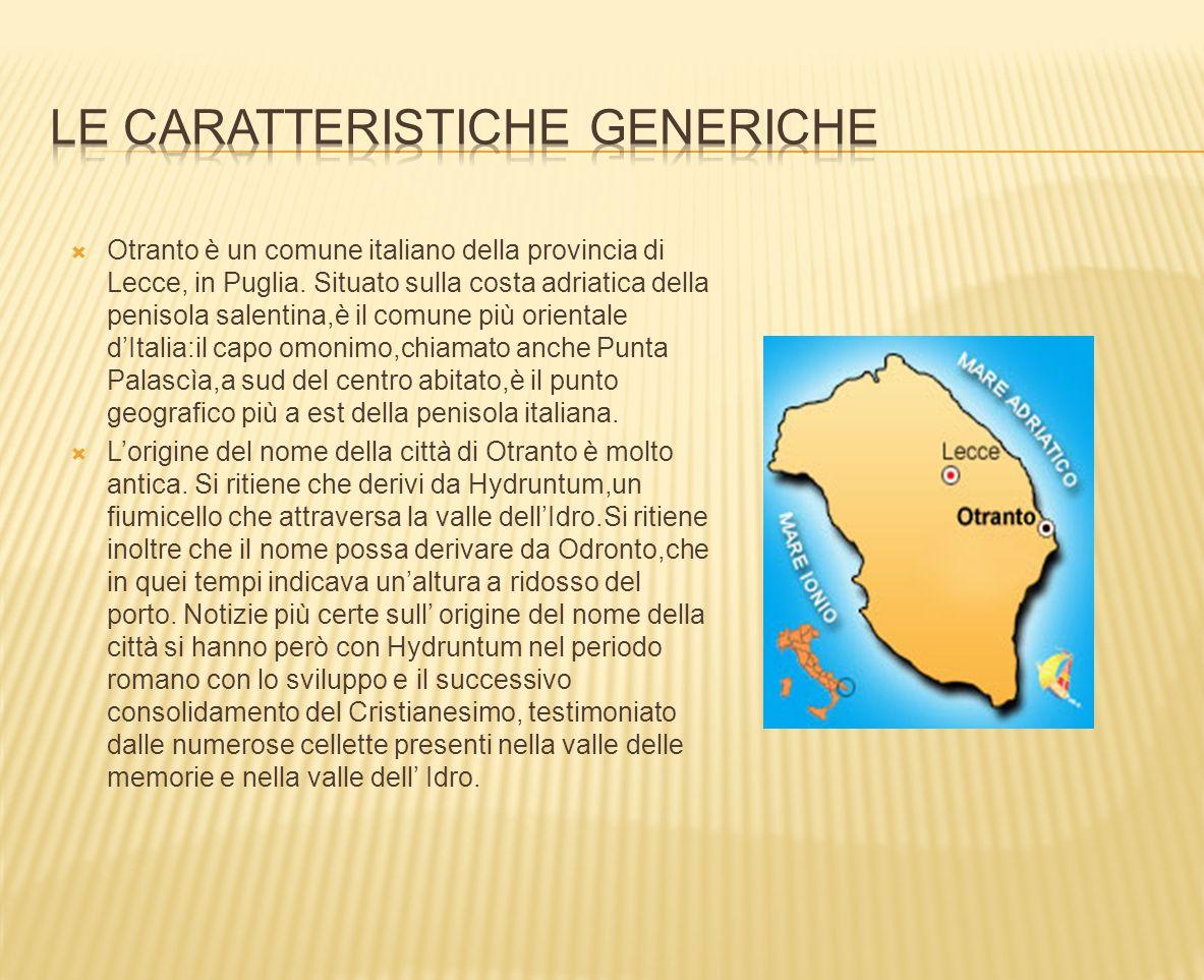 Otranto è un comune italiano della provincia di Lecce, in Puglia. Situato sulla costa adriatica della penisola salentina,è il comune più orientale dIt