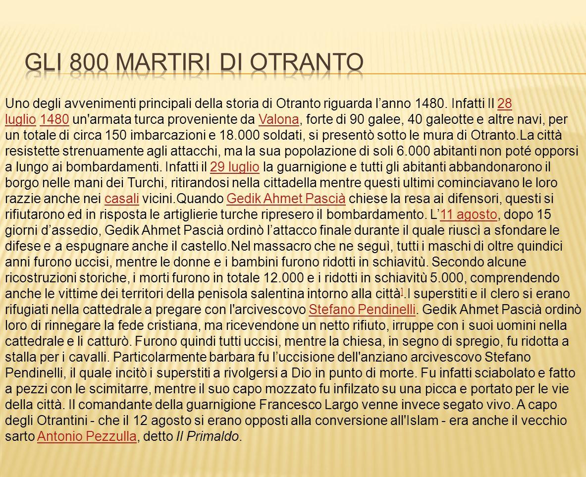 Uno degli avvenimenti principali della storia di Otranto riguarda lanno 1480. Infatti Il 28 luglio 1480 un'armata turca proveniente da Valona, forte d