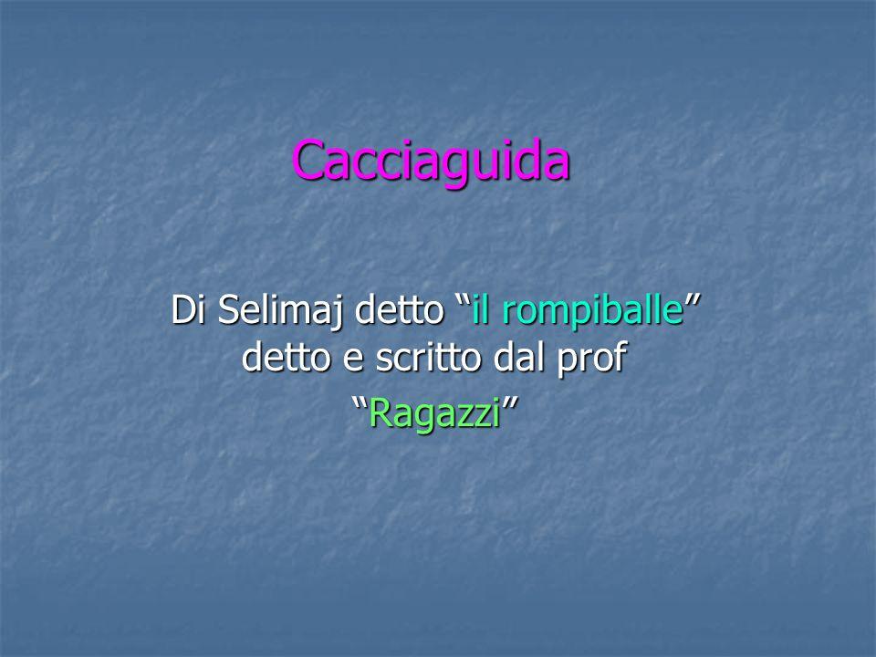 Cacciaguida Di Selimaj detto il rompiballe detto e scritto dal prof RagazziRagazzi