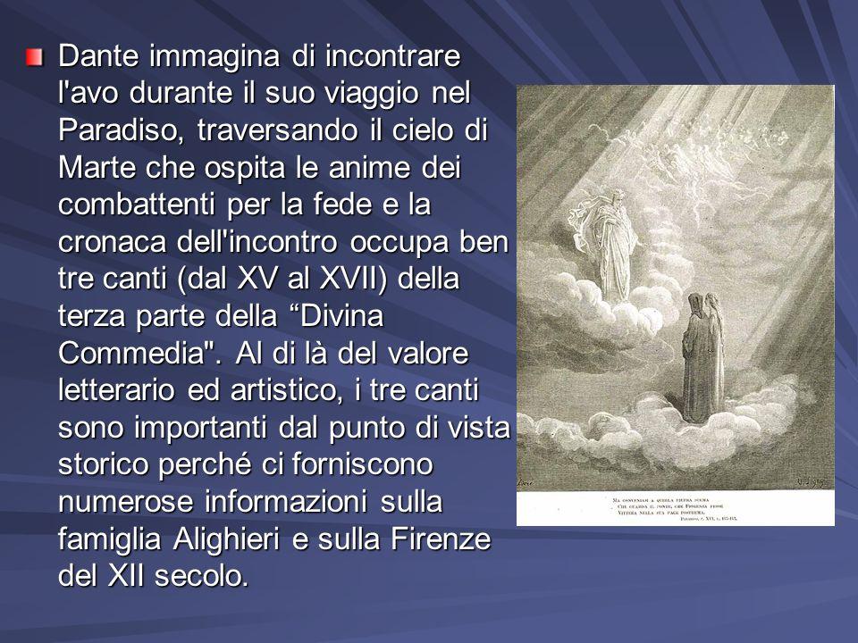 Dante immagina di incontrare l'avo durante il suo viaggio nel Paradiso, traversando il cielo di Marte che ospita le anime dei combattenti per la fede
