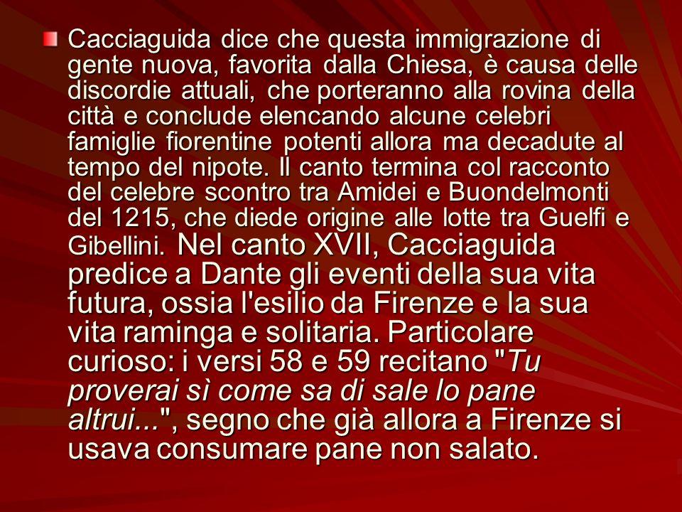 Cacciaguida dice che questa immigrazione di gente nuova, favorita dalla Chiesa, è causa delle discordie attuali, che porteranno alla rovina della citt