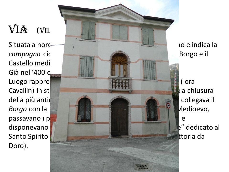 VIA (VIllA) Situata a nord rispetto al centro, il nome deriva dal latino e indica la campagna cioè tutta larea coltivabile che circondava il Borgo e i