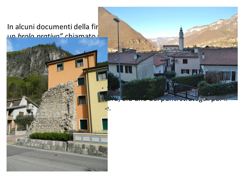 In alcuni documenti della fine del 1200, si parla di una cesura ovvero un brolo prativo chiamato semplicemente Prà, sito a sud-est della Chiesa di San