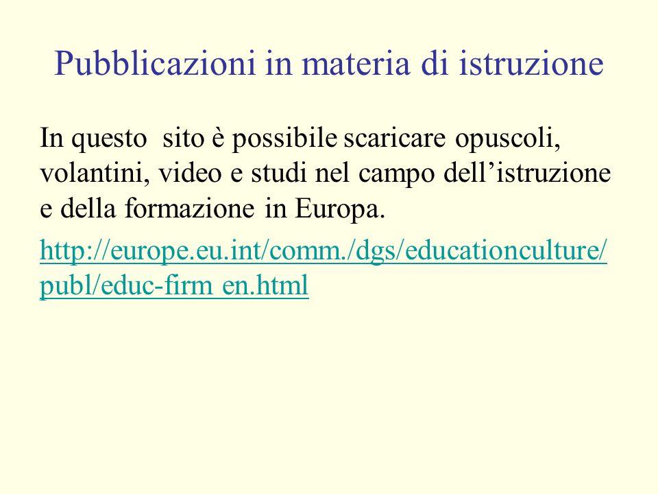 Pubblicazioni in materia di istruzione In questo sito è possibile scaricare opuscoli, volantini, video e studi nel campo dellistruzione e della formazione in Europa.
