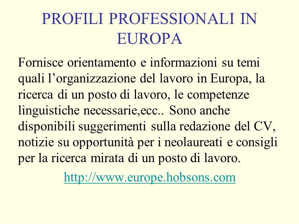 PROFILI PROFESSIONALI IN EUROPA Fornisce orientamento e informazioni su temi quali lorganizzazione del lavoro in Europa, la ricerca di un posto di lavoro, le competenze linguistiche necessarie,ecc..