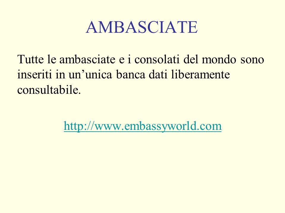 AMBASCIATE Tutte le ambasciate e i consolati del mondo sono inseriti in ununica banca dati liberamente consultabile.