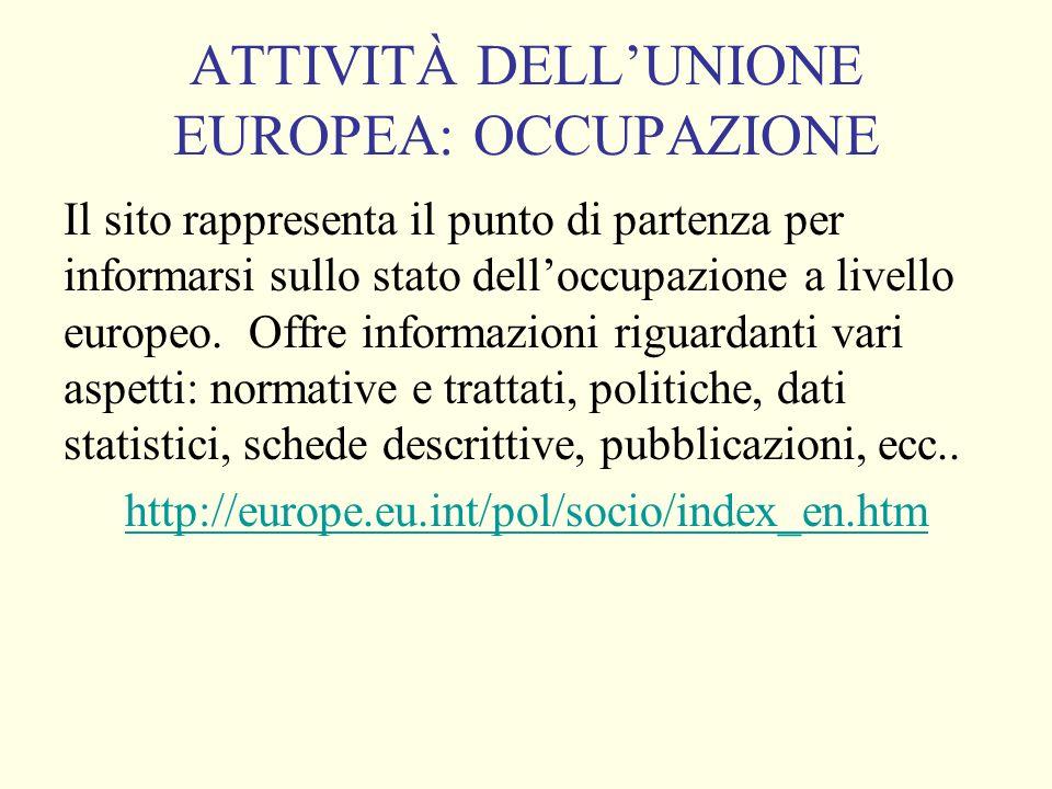 ATTIVITÀ DELLUNIONE EUROPEA: OCCUPAZIONE Il sito rappresenta il punto di partenza per informarsi sullo stato delloccupazione a livello europeo.