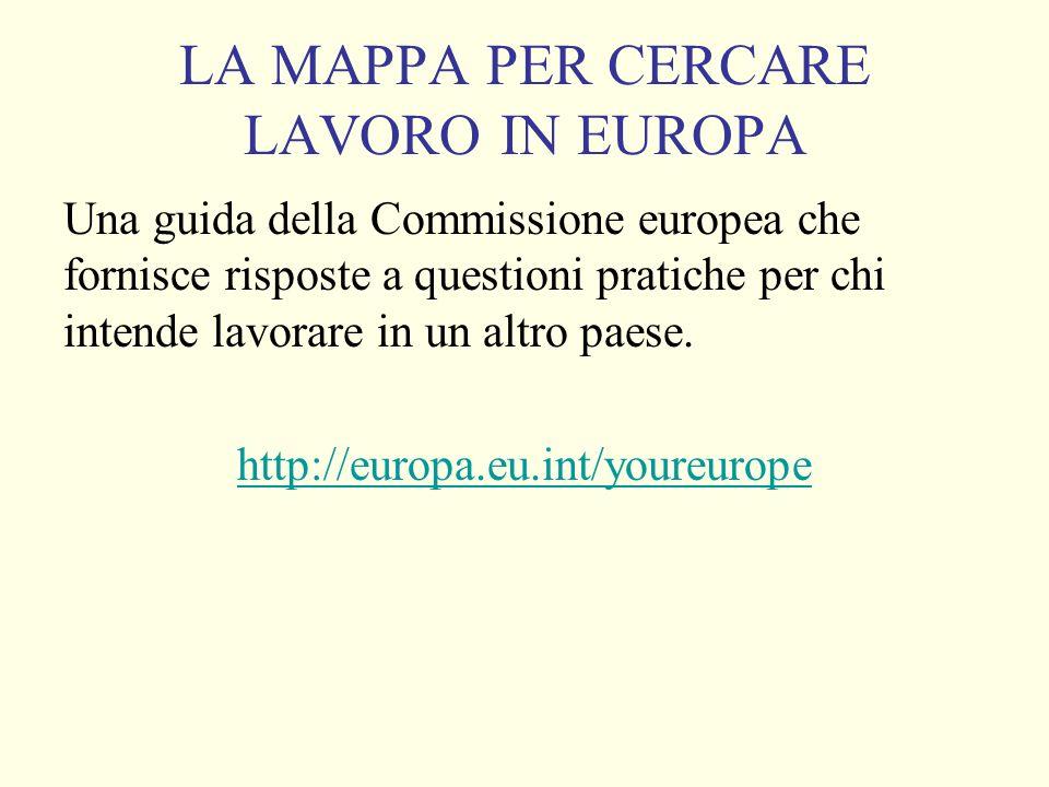 LA MAPPA PER CERCARE LAVORO IN EUROPA Una guida della Commissione europea che fornisce risposte a questioni pratiche per chi intende lavorare in un altro paese.