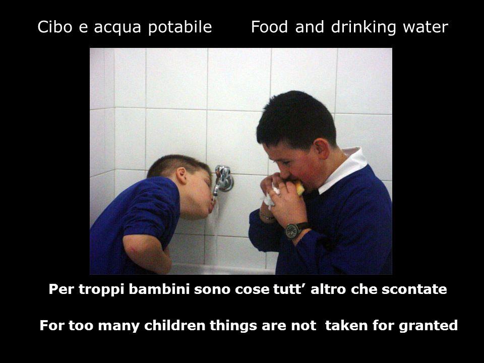 Cibo e acqua potabile Per troppi bambini sono cose tutt altro che scontate Food and drinking water For too many children things are not taken for gran