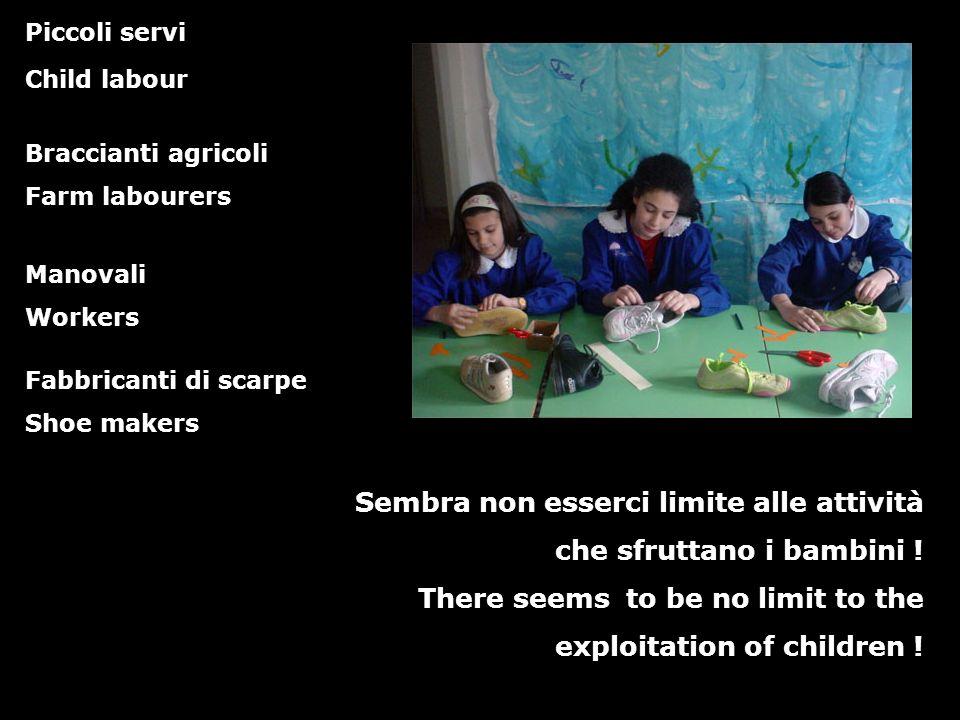 Piccoli servi Child labour Sembra non esserci limite alle attività che sfruttano i bambini ! There seems to be no limit to the exploitation of childre