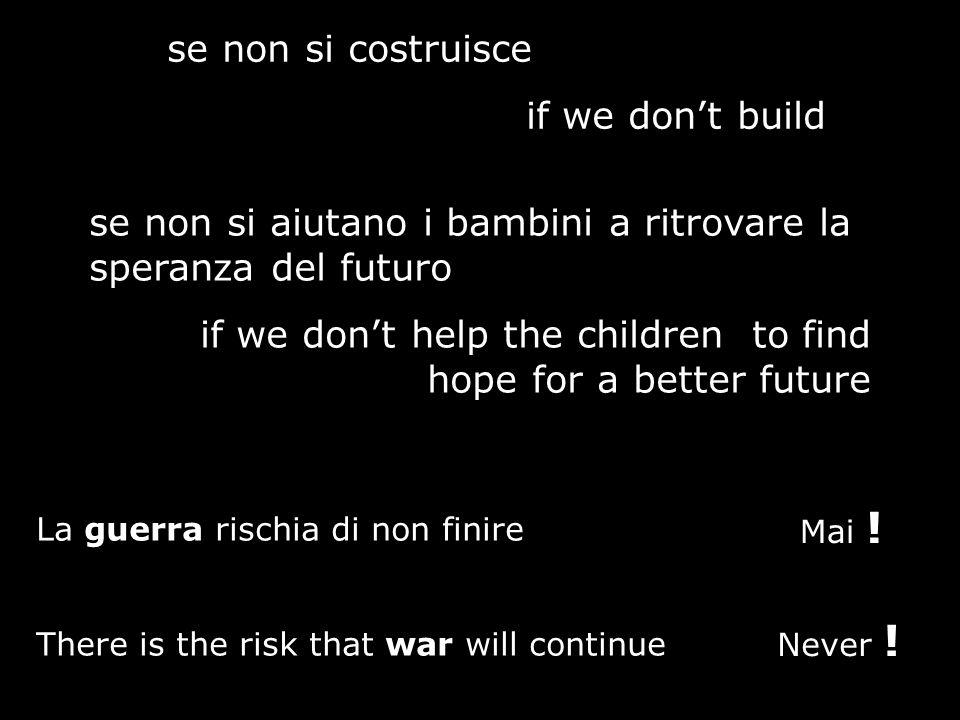 se non si costruisce if we dont build se non si aiutano i bambini a ritrovare la speranza del futuro if we dont help the children to find hope for a b