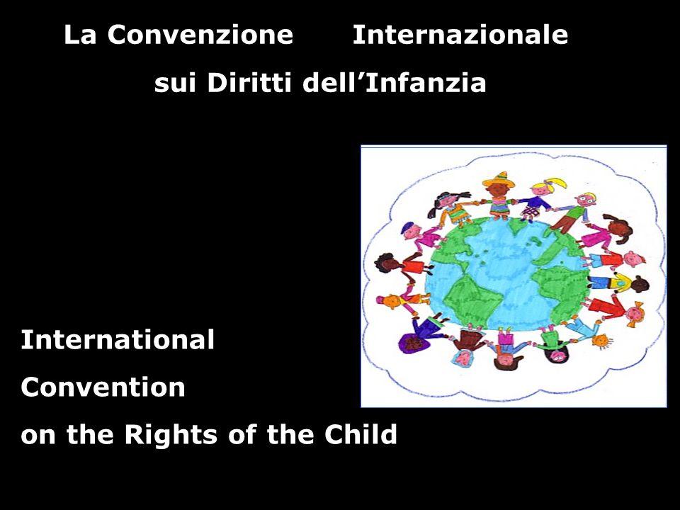 International Convention on the Rights of the Child La ConvenzioneInternazionale sui Diritti dellInfanzia