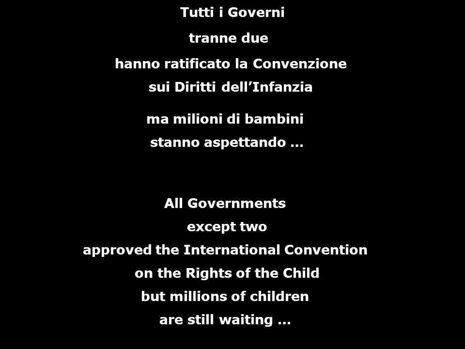 Tutti i Governi tranne due hanno ratificato la Convenzione sui Diritti dellInfanzia ma milioni di bambini stanno aspettando … All Governments except t
