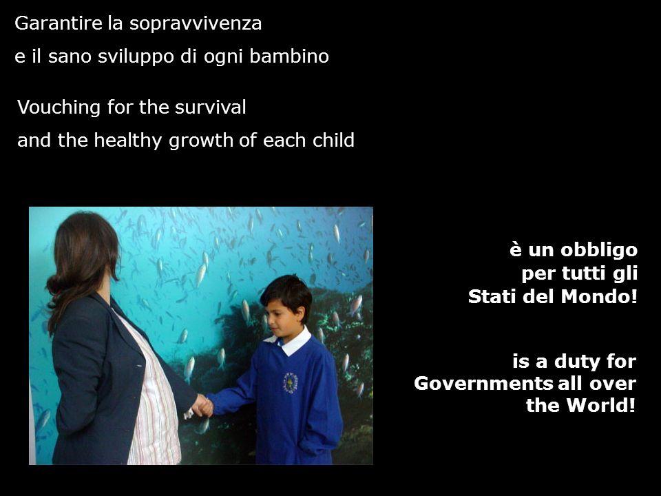 Garantire la sopravvivenza e il sano sviluppo di ogni bambino è un obbligo per tutti gli Stati del Mondo! Vouching for the survival and the healthy gr