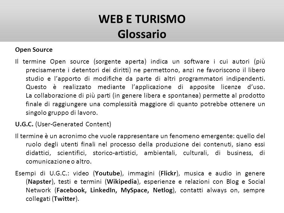 WEB E TURISMO Glossario Open Source Il termine Open source (sorgente aperta) indica un software i cui autori (più precisamente i detentori dei diritti