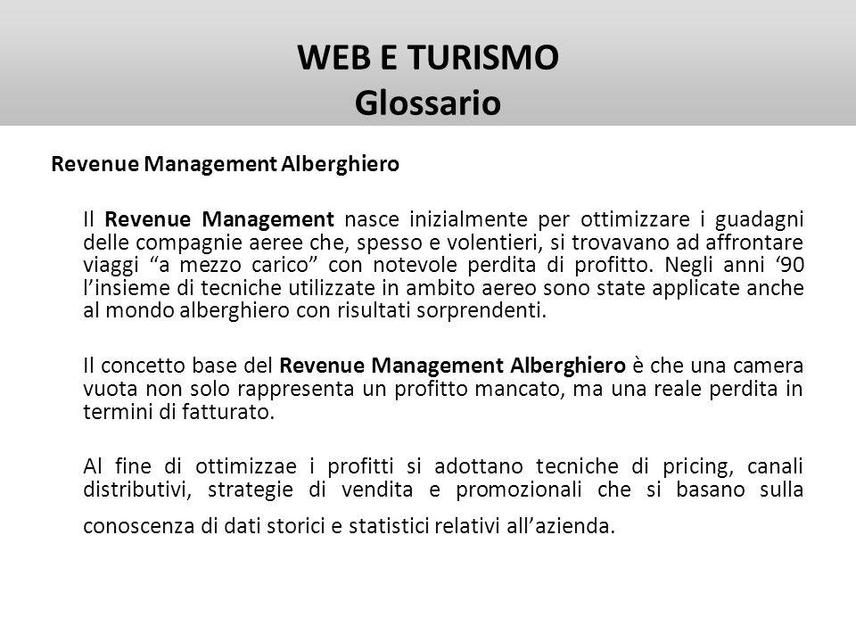 WEB E TURISMO Glossario Revenue Management Alberghiero Il Revenue Management nasce inizialmente per ottimizzare i guadagni delle compagnie aeree che,