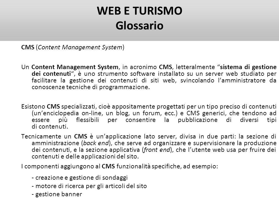 WEB E TURISMO Glossario CMS (Content Management System) Un Content Management System, in acronimo CMS, letteralmente sistema di gestione dei contenuti