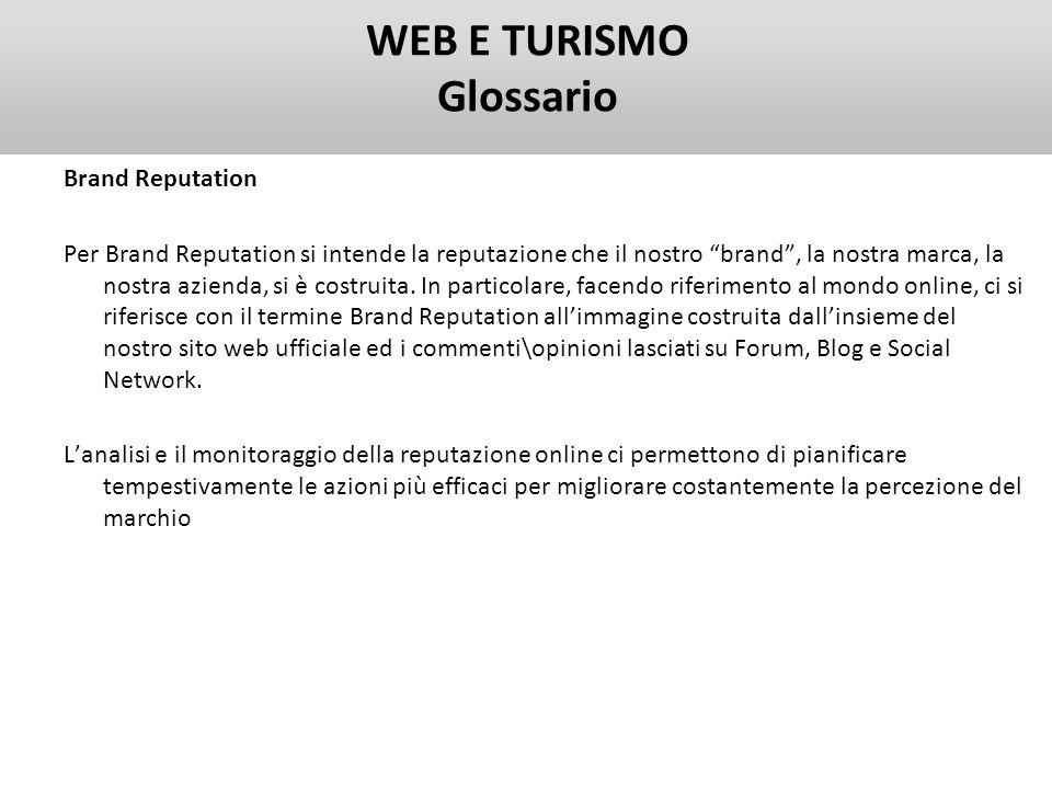 WEB E TURISMO Glossario Brand Reputation Per Brand Reputation si intende la reputazione che il nostro brand, la nostra marca, la nostra azienda, si è