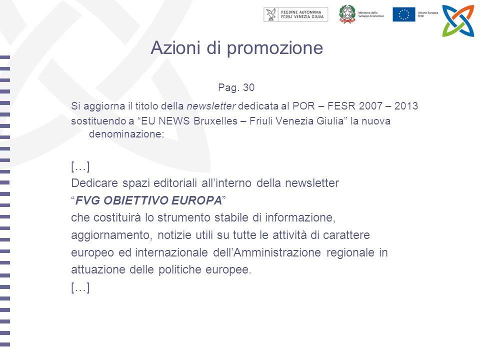 In merito ai convegni ed alle iniziative esterne è ipotizzabile il supporto attraverso Europe Direct, uno strumento di comunicazione volto a favorire il contatto con i territori.