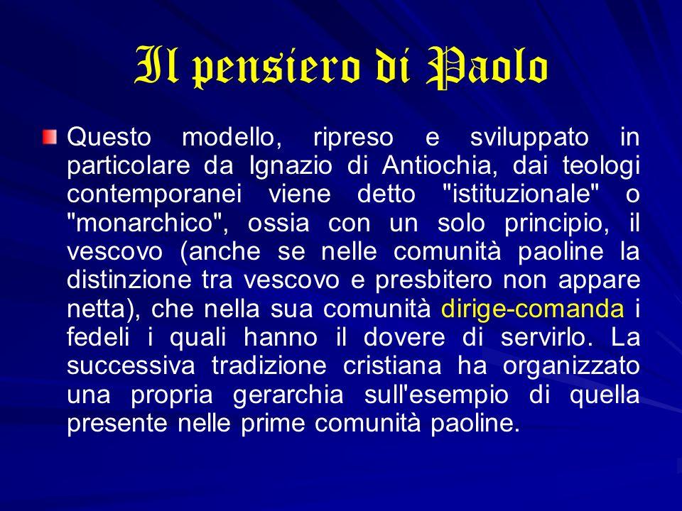 Il pensiero di Paolo Questo modello, ripreso e sviluppato in particolare da Ignazio di Antiochia, dai teologi contemporanei viene detto