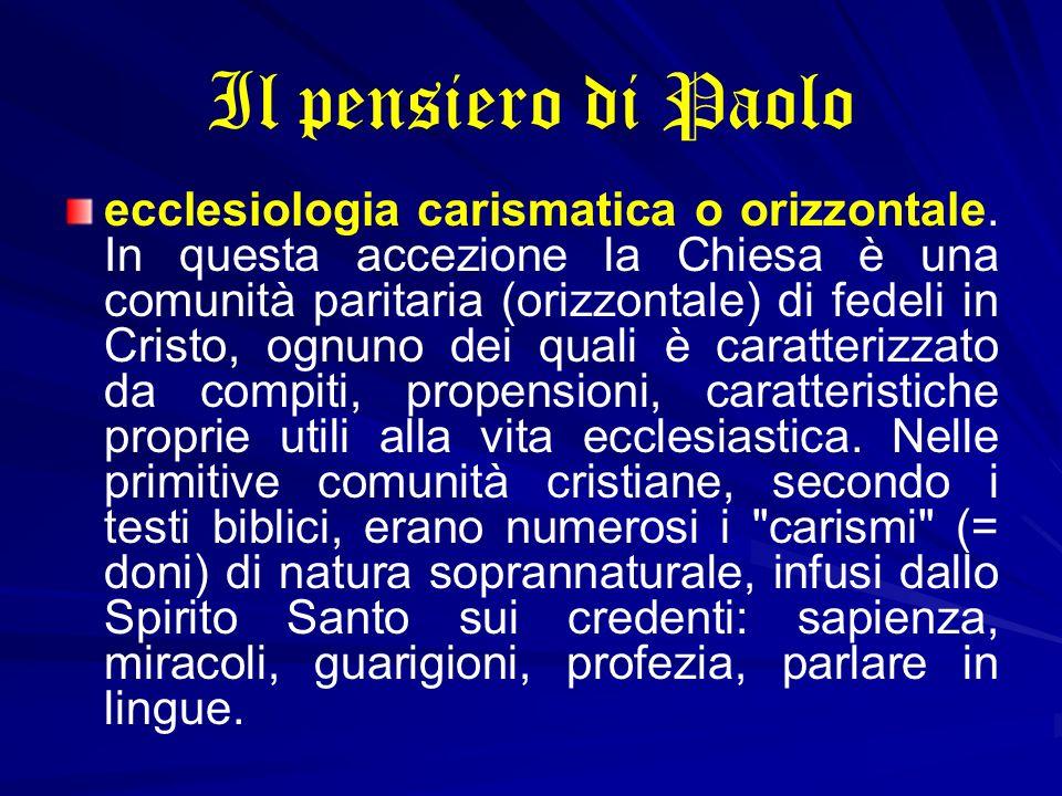 Il pensiero di Paolo ecclesiologia carismatica o orizzontale. In questa accezione la Chiesa è una comunità paritaria (orizzontale) di fedeli in Cristo