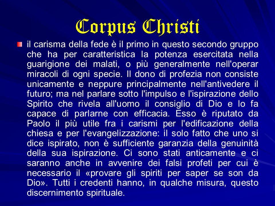 Corpus Christi il carisma della fede è il primo in questo secondo gruppo che ha per caratteristica la potenza esercitata nella guarigione dei malati,
