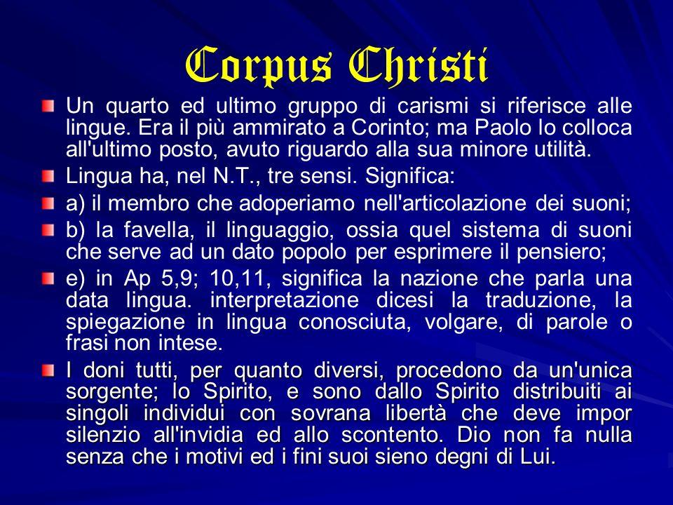 Corpus Christi Un quarto ed ultimo gruppo di carismi si riferisce alle lingue. Era il più ammirato a Corinto; ma Paolo lo colloca all'ultimo posto, av