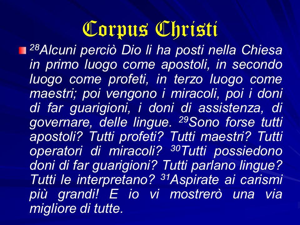 Corpus Christi 28 Alcuni perciò Dio li ha posti nella Chiesa in primo luogo come apostoli, in secondo luogo come profeti, in terzo luogo come maestri;