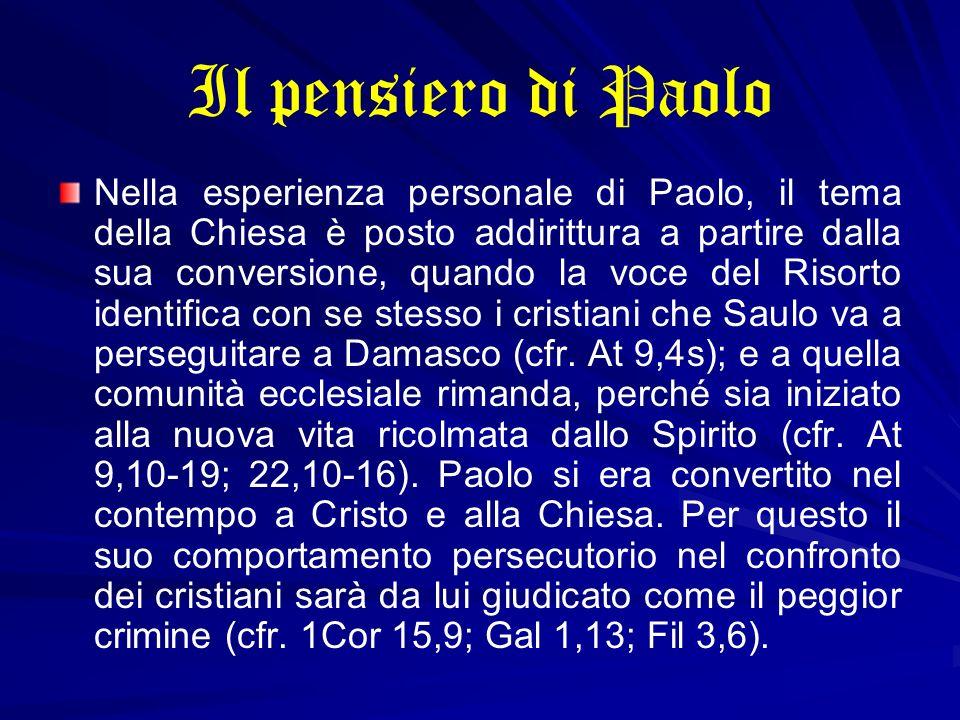 Il pensiero di Paolo Nella esperienza personale di Paolo, il tema della Chiesa è posto addirittura a partire dalla sua conversione, quando la voce del