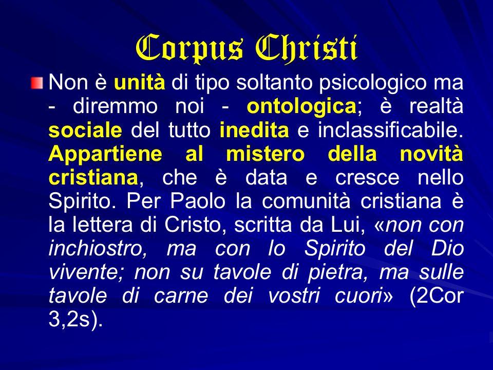 Corpus Christi Non è unità di tipo soltanto psicologico ma - diremmo noi - ontologica; è realtà sociale del tutto inedita e inclassificabile. Appartie