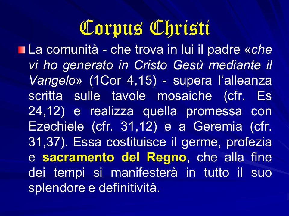 Corpus Christi La comunità - che trova in lui il padre «che vi ho generato in Cristo Gesù mediante il Vangelo» (1Cor 4,15) - supera lalleanza scritta