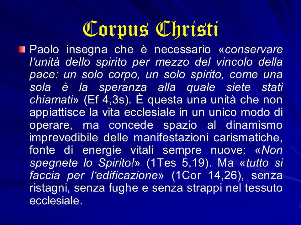 Corpus Christi Paolo insegna che è necessario «conservare lunità dello spirito per mezzo del vincolo della pace: un solo corpo, un solo spirito, come