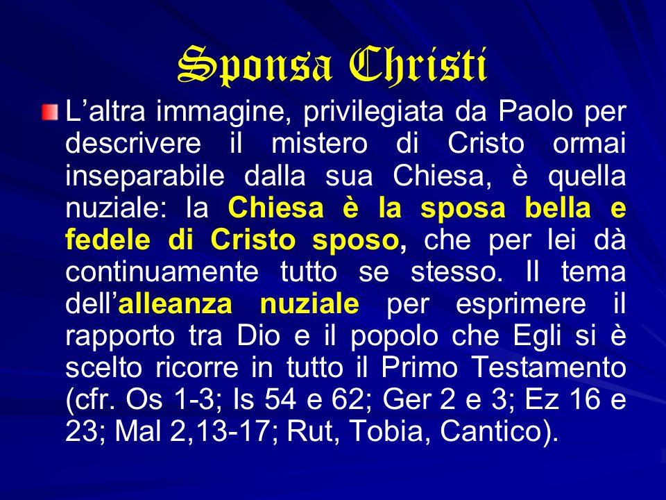 Sponsa Christi Laltra immagine, privilegiata da Paolo per descrivere il mistero di Cristo ormai inseparabile dalla sua Chiesa, è quella nuziale: la Ch