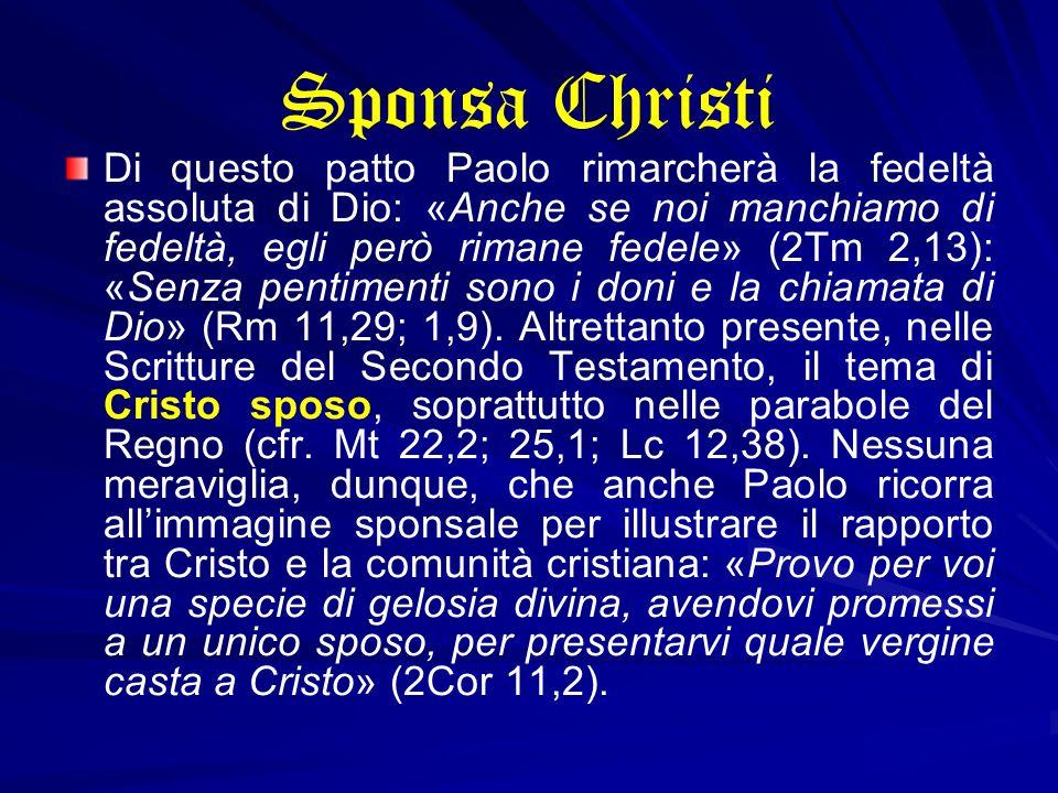 Sponsa Christi Di questo patto Paolo rimarcherà la fedeltà assoluta di Dio: «Anche se noi manchiamo di fedeltà, egli però rimane fedele» (2Tm 2,13): «