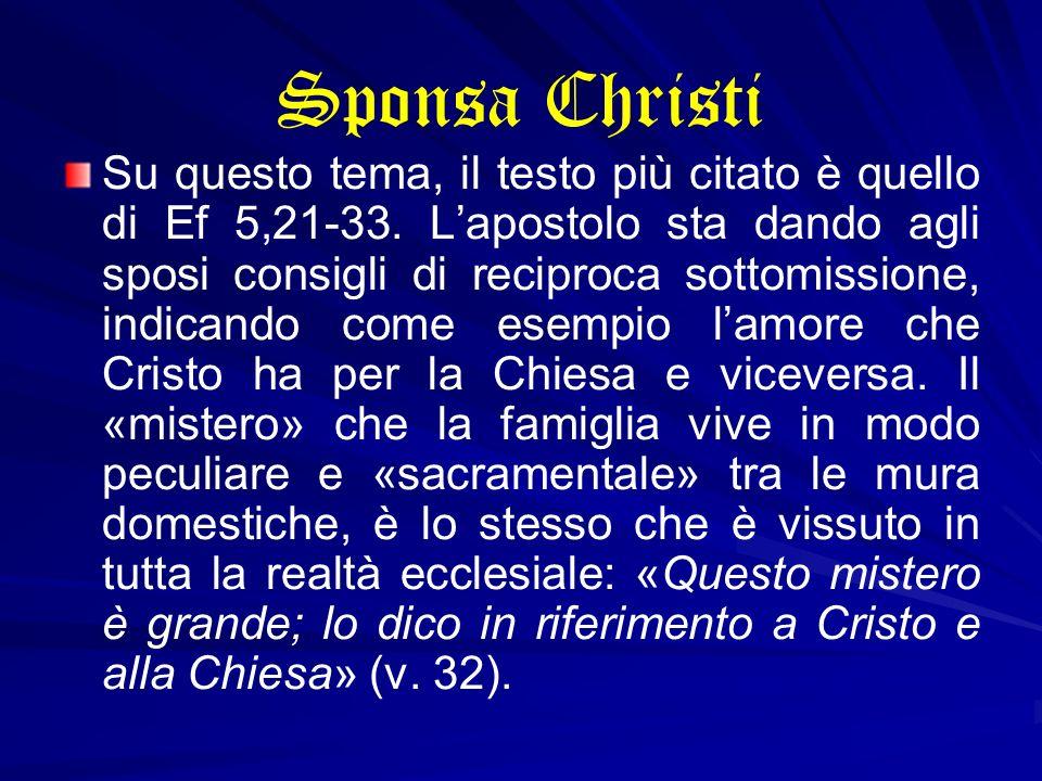 Sponsa Christi Su questo tema, il testo più citato è quello di Ef 5,21-33. Lapostolo sta dando agli sposi consigli di reciproca sottomissione, indican