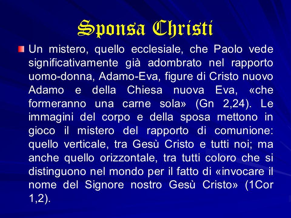 Sponsa Christi Un mistero, quello ecclesiale, che Paolo vede significativamente già adombrato nel rapporto uomo-donna, Adamo-Eva, figure di Cristo nuo