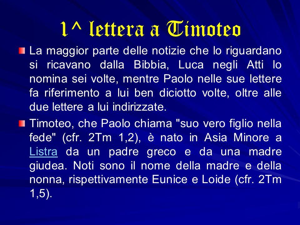 1^ lettera a Timoteo La maggior parte delle notizie che lo riguardano si ricavano dalla Bibbia, Luca negli Atti lo nomina sei volte, mentre Paolo nell