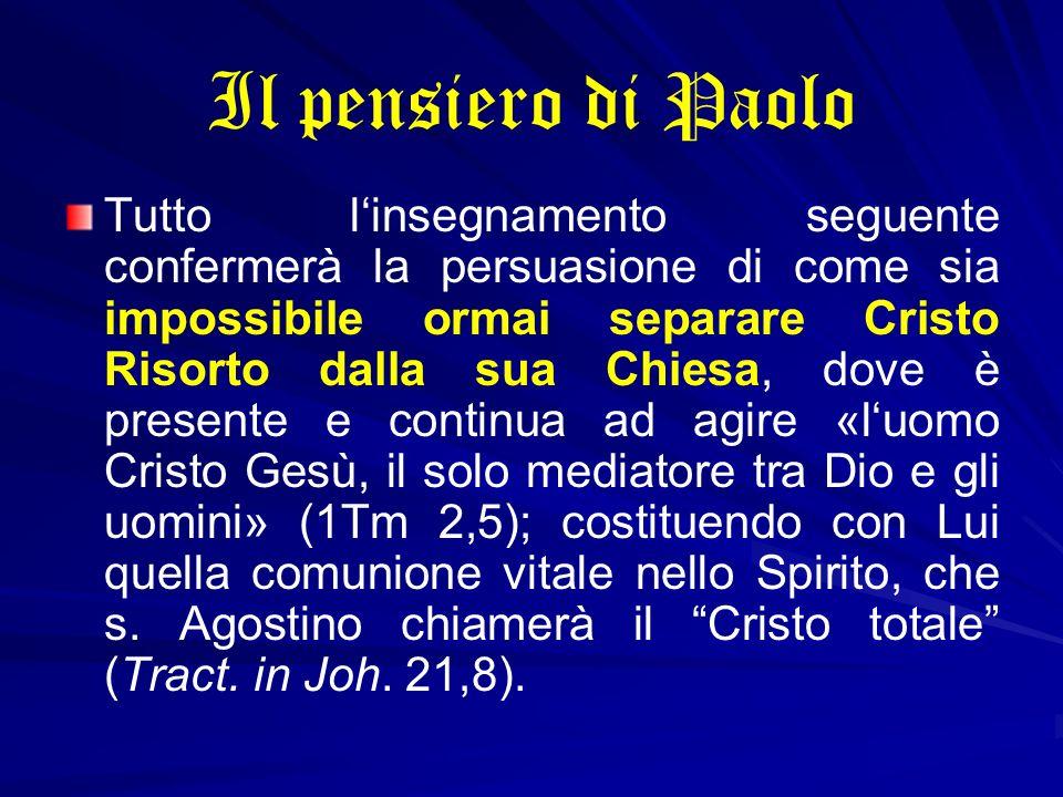 Il pensiero di Paolo Tutto linsegnamento seguente confermerà la persuasione di come sia impossibile ormai separare Cristo Risorto dalla sua Chiesa, do