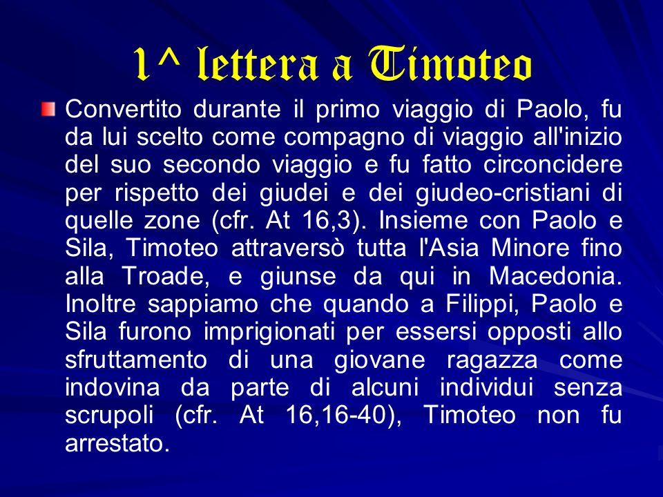 1^ lettera a Timoteo Convertito durante il primo viaggio di Paolo, fu da lui scelto come compagno di viaggio all'inizio del suo secondo viaggio e fu f