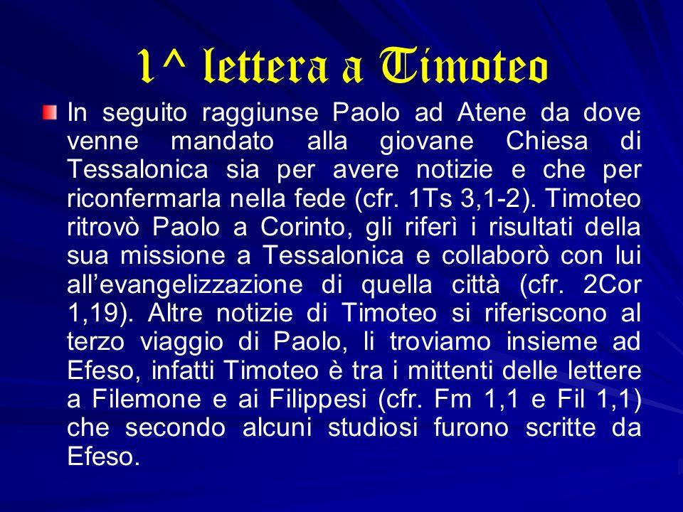 1^ lettera a Timoteo In seguito raggiunse Paolo ad Atene da dove venne mandato alla giovane Chiesa di Tessalonica sia per avere notizie e che per rico