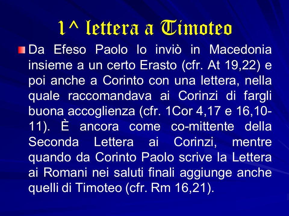1^ lettera a Timoteo Da Efeso Paolo lo inviò in Macedonia insieme a un certo Erasto (cfr. At 19,22) e poi anche a Corinto con una lettera, nella quale