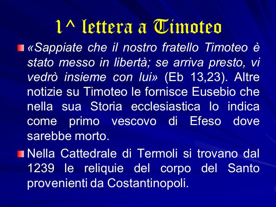 1^ lettera a Timoteo «Sappiate che il nostro fratello Timoteo è stato messo in libertà; se arriva presto, vi vedrò insieme con lui» (Eb 13,23). Altre