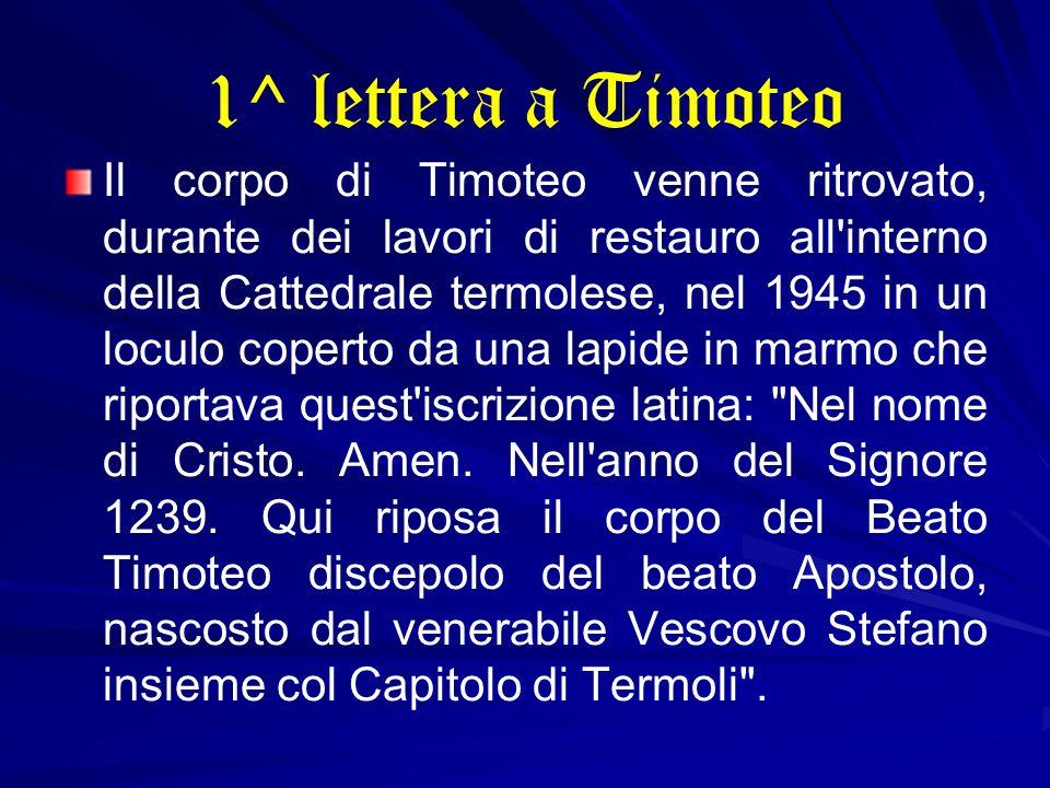 1^ lettera a Timoteo Il corpo di Timoteo venne ritrovato, durante dei lavori di restauro all'interno della Cattedrale termolese, nel 1945 in un loculo