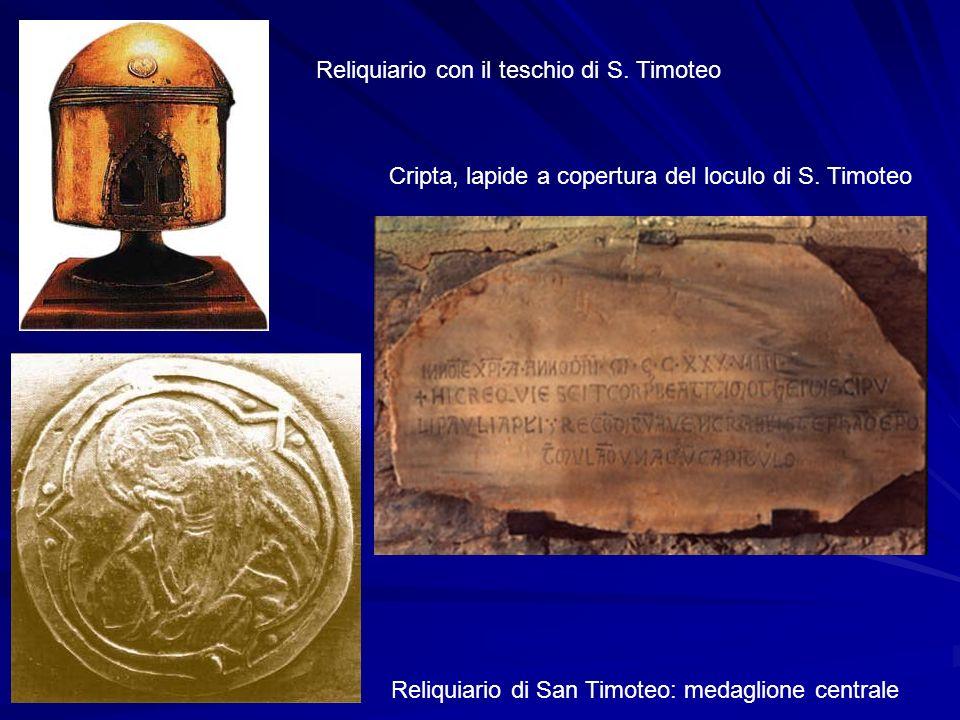 Reliquiario con il teschio di S. Timoteo Cripta, lapide a copertura del loculo di S. Timoteo Reliquiario di San Timoteo: medaglione centrale